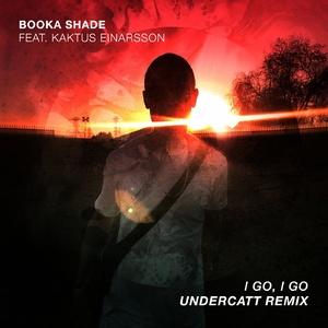 Booka Shade, Kaktus Einarsson, Booka Shade, Kaktus Einarsson - I Go, I Go (Undercatt Remix)