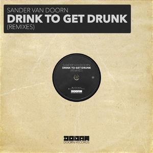 Sander Van Doorn - Drink To Get Drunk (Remixes)